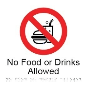 No food or drinks allowed aluminium acrylic braille sign